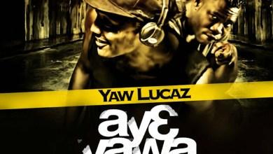 Photo of Download : Yaw Lucaz – Ay3 Yawa (Ft Paddyforce)