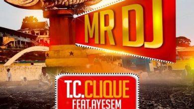 Photo of T.C Clique Ft Ayesem – Mr DJ (Prod By Willisbeatz)