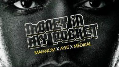 Photo of Magnom Ft. Medikal And Ayat – Money In My Pocket