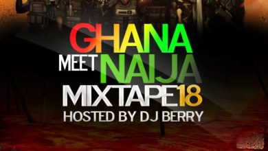 Photo of Mixtape : Dj BERRY – Ghana Meets Naija Mixtape 18