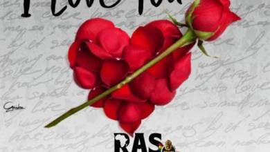 Photo of Download : Ras Kuuku – I Love You (Prod. By Kv Bangerz)
