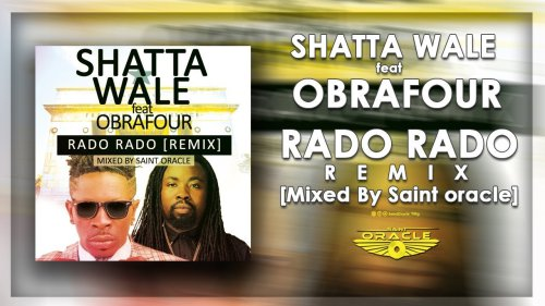 Download : Shatta Wale x Obrafour – Rado Rado Remix (Mixed By Saint Oracle)
