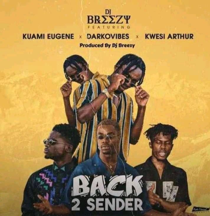 Download : Dj Breezy – Back 2 Sender (Ft. Kuami Eugene x Kwesi Arthur x Darkovibes)