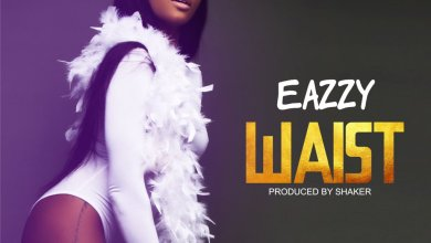 Photo of Download : Eazzy – Waist (Prod By Shaker)