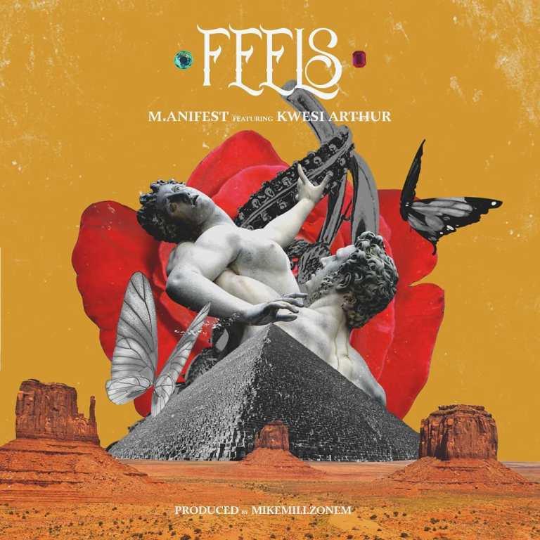 Download : M.anifest x Kwesi Arthur - Feels (Prod. by MikeMillzOnEm)