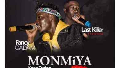 Photo of Download : Fancy Gadam Ft Last Killer – Mon'Miya (Keep Trying)