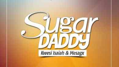Photo of Download : Kwesi Isaiah x Mesagx – Sugar Daddy (Prod. By SexyBeatz)