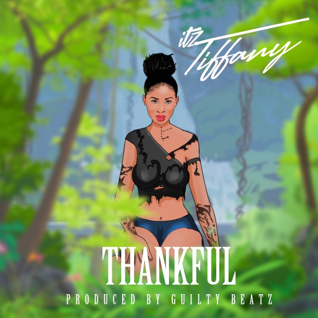 Download : Itz Tiffany – Thankful (Prod By GuiltyBeatz)