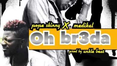 Photo of Download : Pope Skinny Ft Medikal – Oh Br3da (Prod By Unkle Beatz)
