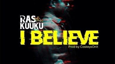 Photo of Download : Ras Kuuku – I Believe (Prod By CaskeySonit)