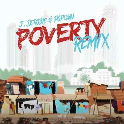 J.Derobie – Poverty (Remix) Ft. Popcaan