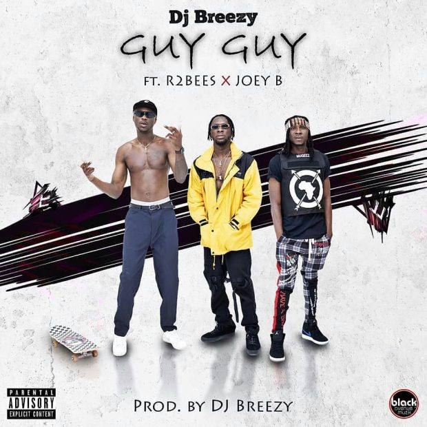 Download : DJ Breezy – Guy Guy Ft R2Bees x Joey B (Prod. by DJ Breezy)