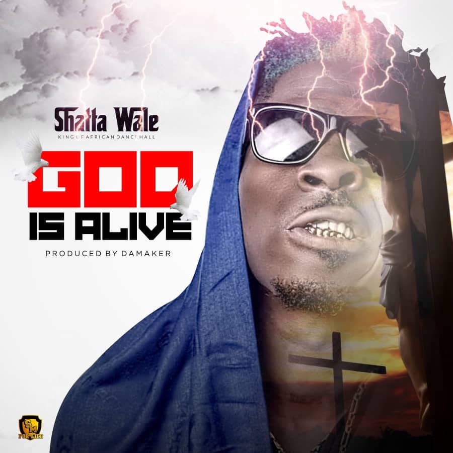 Download : Shatta Wale - God Is Alive (Prod By Da Maker)