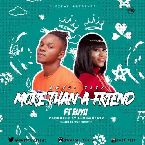 Qwesi Flex Ft Euyu - More Than A Friend
