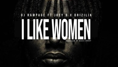 Photo of Download : DJ Rampage Ft Joey B & Drizilik – I Like Women (Prod By Beatz Dakay)