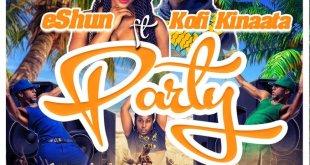Eshun Ft Kofi Kinaata - Party (Prod By King Odyssey)