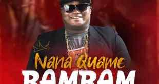 Nana Quame – Bambam (Prod By Lazzy Beatz)