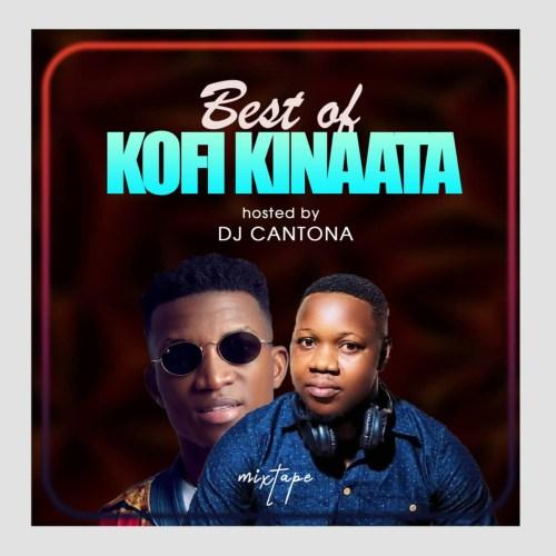 Best Of Kofi Kinaata - Hosted By Dj Cantona