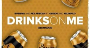 Busiswa & Pex Africah Ft Oskido & Xelimpilo – Drinks On Me (Sel'amanzi)
