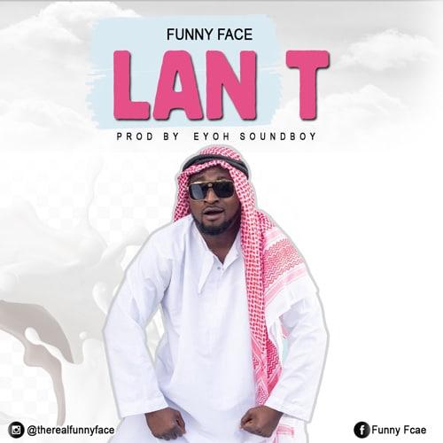 Funny Face – Lan T (Prod By Eyoh Soundboy)