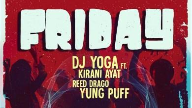 Photo of DJ YoGa Ft Kirani Ayat x Reed Drago x Yung Puff – Friday