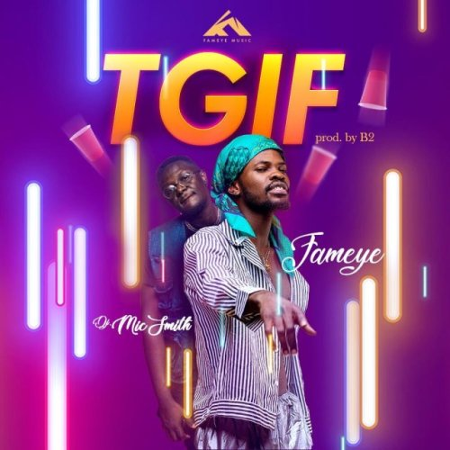 Fameye Ft Dj MicSmith – TGIF (Thank God Its Friday)