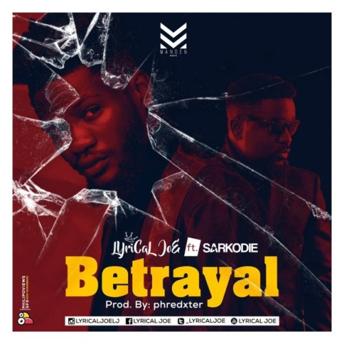 Lyrical Joe Ft Sarkodie – Betrayal (Prod By Phredxter)
