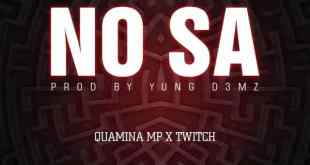 Quamina Mp Ft Twitch – No Sa (Prod By Yung D3mz)
