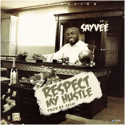 Sayvee - Respect My Hustle (Prod By Seshi)