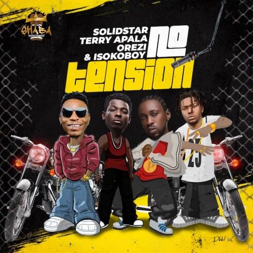 Solidstar x Terry Apala x Orezi x Isoko Boy – No Tension