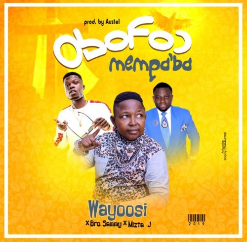Wayoosi Ft Brother Sammy x Mizta J – Obofour Mempaba