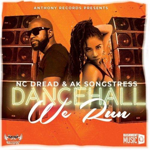 Ak Songstress x Nc Dread – Dancehall We Run