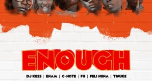DJ Kess – Say Enough Ft Enam x Fu x C-Note x Feli Nuna x Tinuke (Prod By Moor Sound)
