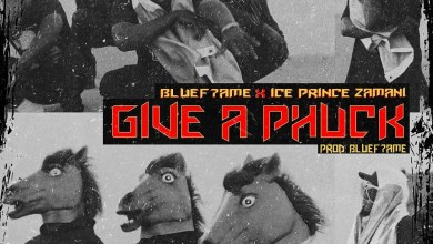 Photo of Ice Prince x Bluef7ame – Give A Phuck