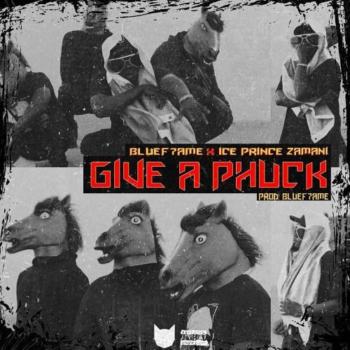 Ice Prince x Bluef7ame – Give A Phuck