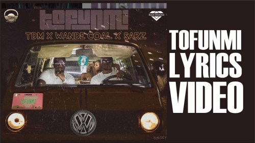 Lyrics Wande Coal x Sarz x TDM – Tofunmi