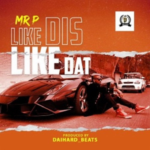 Mr P – Like Dis Like Dat (Prod By Daihardbeats)