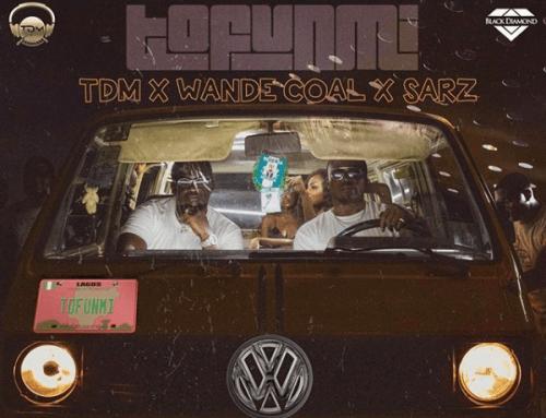 Wande Coal Ft. Sarz & TDM – Tofunmi