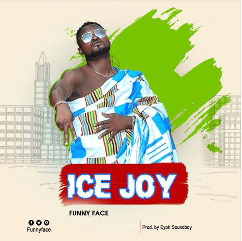 Funny Face – Ice Joy (Prod. by Eyoh Soundboy)
