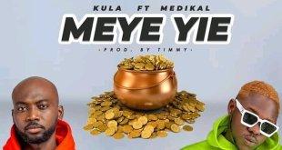 Kula Ft Medikal – Meye Yie (Prod By Timmy)