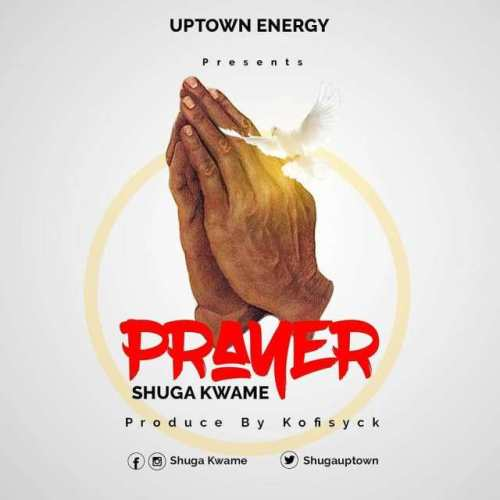 Shuga Kwame – Prayer (Prod. By Kofisyck)