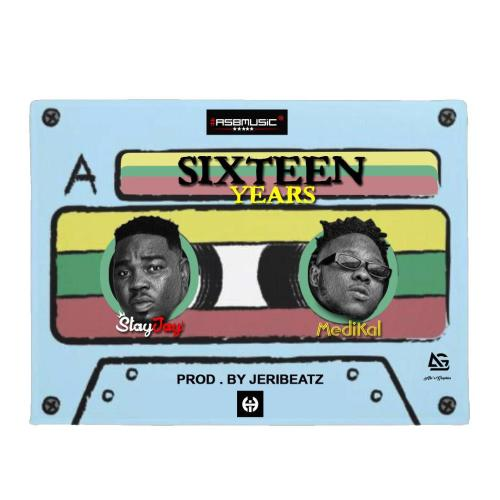 Stay Jay Ft Medikal - Sixteen Years (Prod By Jeribeatz)