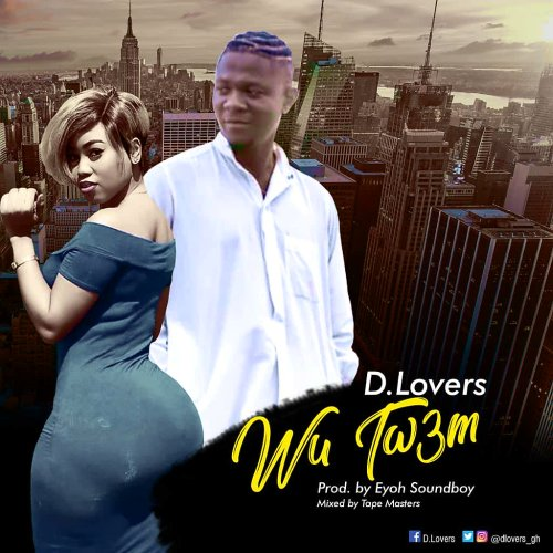D Lovers - Wu Tw3m (Prod by Eyoh Soundboy)