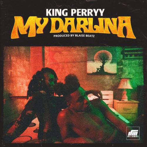King Perryy – My Darlina (Prod By Blaise Beatz)