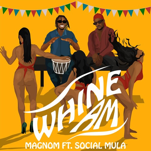 Magnom Ft Social Mula – Whine Am (Prod By Pastor P)