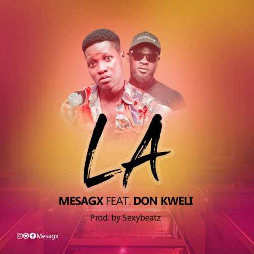 Mesagx Ft Don Kweli - LA (Prod By SexyBeatz)