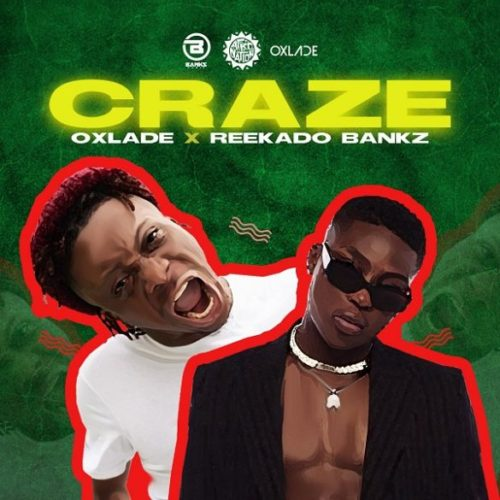 Oxlade x Reekado Banks – Craze (Official Video)