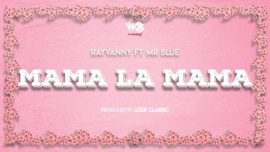 Photo of Rayvanny Ft Mr Blue – Mama La Mama