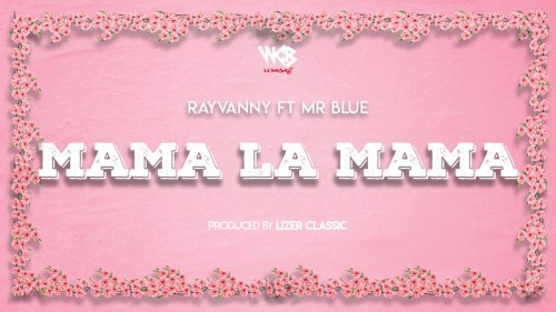 Rayvanny Ft Mr Blue - Mama La Mama