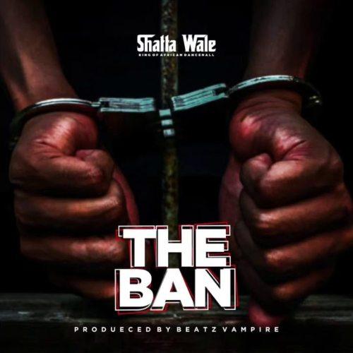 Shatta Wale – The Ban (Pantang) (Prod By Beatz Vampire)